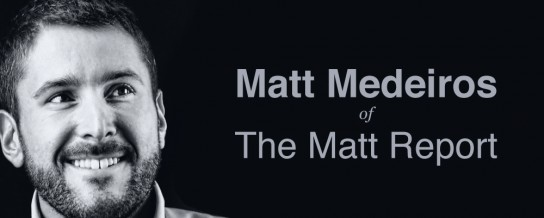 Interview the interviewer: Matt Medeiros of Matt Report